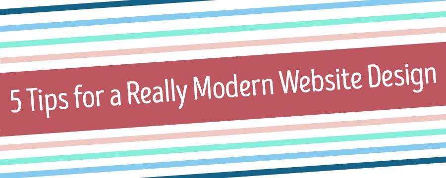 5 Tips for Really Modern Website Design