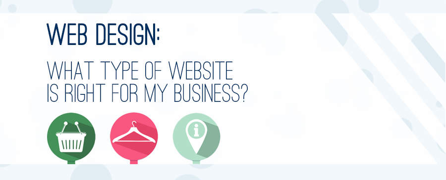 Which website is right for my business? And What type of website is right for my business?